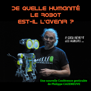 De quelle Humanité le Robot est-il l'avenir ? Conf gesticulée